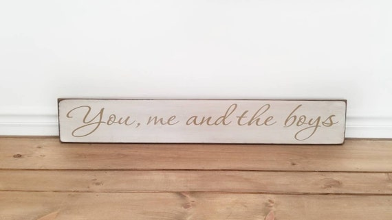 You me and the Boys - READY TO SHIP - Wooden Sign -  Farmhouse Décor - White Sign -Home Décor - Rustic -  Primitive Wood Sign - Family