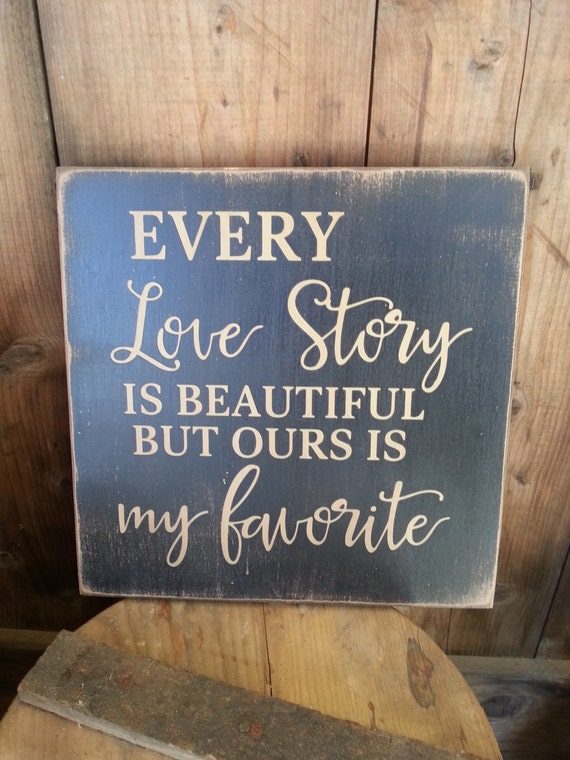 Every Love Story is Beautiful But Ours is My Favorite - Rustic Wooden Sign, home, Love, Family