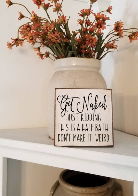 Get Naked Just Kidding Bathroom Sign - Bathroom Decor - Funny Bathroom Sign - Farmhouse Decor - Primitive Bathroom Sign