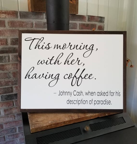 Johnny Cash - This Morning With Her Having Coffee- Larger ~ Farmhouse Decor - Coffee Sign - Rustic Decor - Anniversary - Love -  Primitive