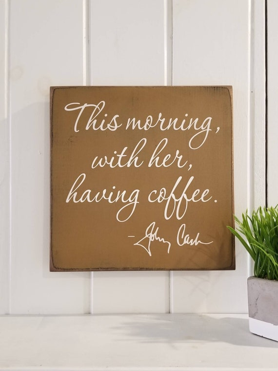 Johnny Cash - This Morning With Her Having Coffee- Farmhouse Decor - Coffee Sign - Rustic Decor - Anniversary Gift - Love -  Primitive Signs