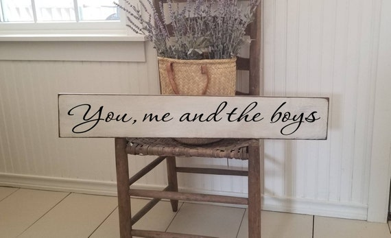 You me and the Boys Wooden Sign -  Farmhouse Décor - White Sign - Fixer Upper -Home Décor - Rustic -  Primitive Wood Sign - Family - Large