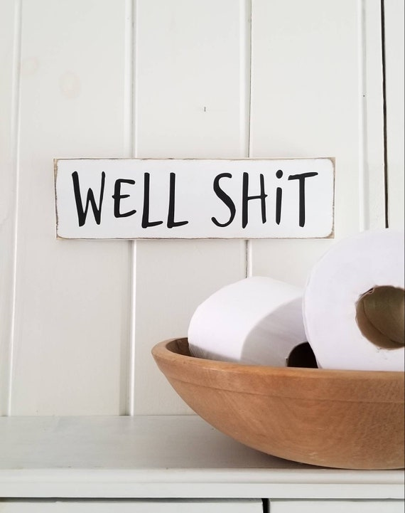 Well Shit Sign - Bathroom Sign - Farmhouse Decor - Funny Sign -  Rustic Wooden Sign - Primitive Sign - Funny Bathroom Decor