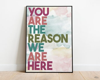 You Are The Reason We Are Here - Bright Colors - Teacher Classroom Decoration Poster Digital Art Print - Positive Classroom Decor Printable