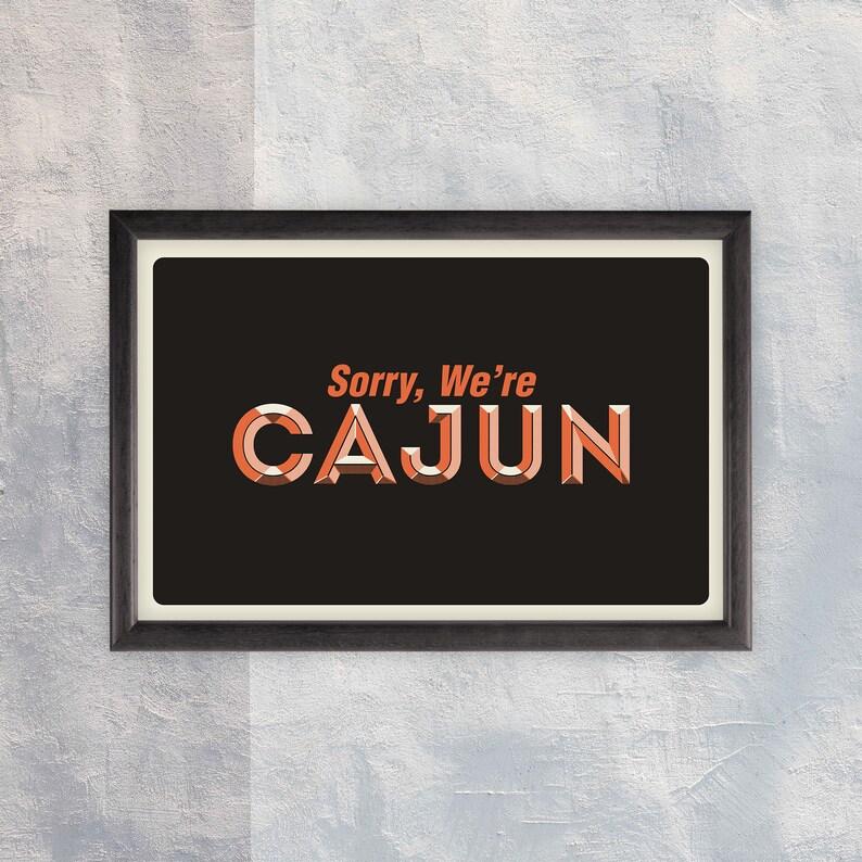 Sorry We're Cajun  Art Print image 0