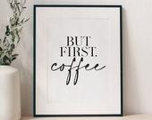 But First Coffee Print, Kitchen Prints, Kitchen Wall Art, Kitchen Wall Decor, Coffee Print, Kitchen Decor, Kitchen Signs, Kitchen Wall Art