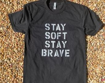 Stay Soft Stay Brave tshirt