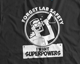 1b3d1391e Funny Science Lab T-Shirt Forget Lab Safety I Want Super Powers T-Shirt  Gifts for Nerds STEM T-shirt Men Ladies Kids Geek Tshirt School