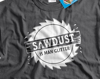 sawdust is man glitter T-Shirt Father s Day tshirt wood working  construction Father s Day Funny T-Shirt Gifts For Dad Mens Ladies Womens 60866bdfbf3a