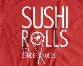 Sushi T-Shirt Sushi Rolls Not Gender Roles T-shirt Feminist T-Shirt Feminism Ladies Womens tshirt Femme Sushi Clothing Tops and Tees