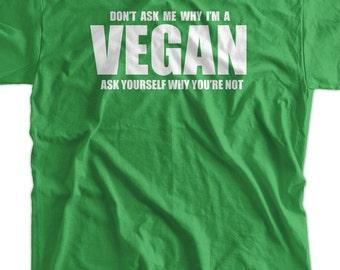 08cb6bf4d4 Funny Vegan Shirt Don't Ask Me Why I'm Vegan Tshirt Food Foodie Healthy  Living Clean Eating Mens Vegan Tshirt Ladies Vegan Tshirt Vegetaria