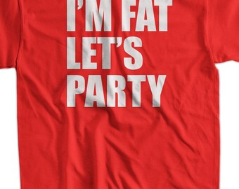 fe2e4a6744 Funny Party T-shirt Frat Bro College I'm Fat Let's Party T-shirt Gifts for  Dad Screen Printed TShirt Tee Shirt Mens Ladies Womens Youth Kid
