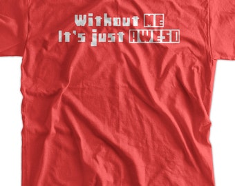 Without Me Its Just Aweso Awesome Funny Screen Printed T-Shirt Tee Shirt T Shirt Mens Ladies Womens Youth Kids Funny Geek