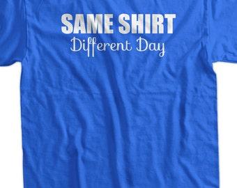 Same Shirt Different Day T-Shirt Gifts for Dad Screen Printed T-Shirt Tee Shirt T Shirt Mens Ladies Womens