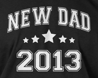 New Dad 2013 New Baby Gift Gifts for Dad Tshirt T-Shirt Tee Shirt Mens Womens Ladies Youth Kids Geek Funny