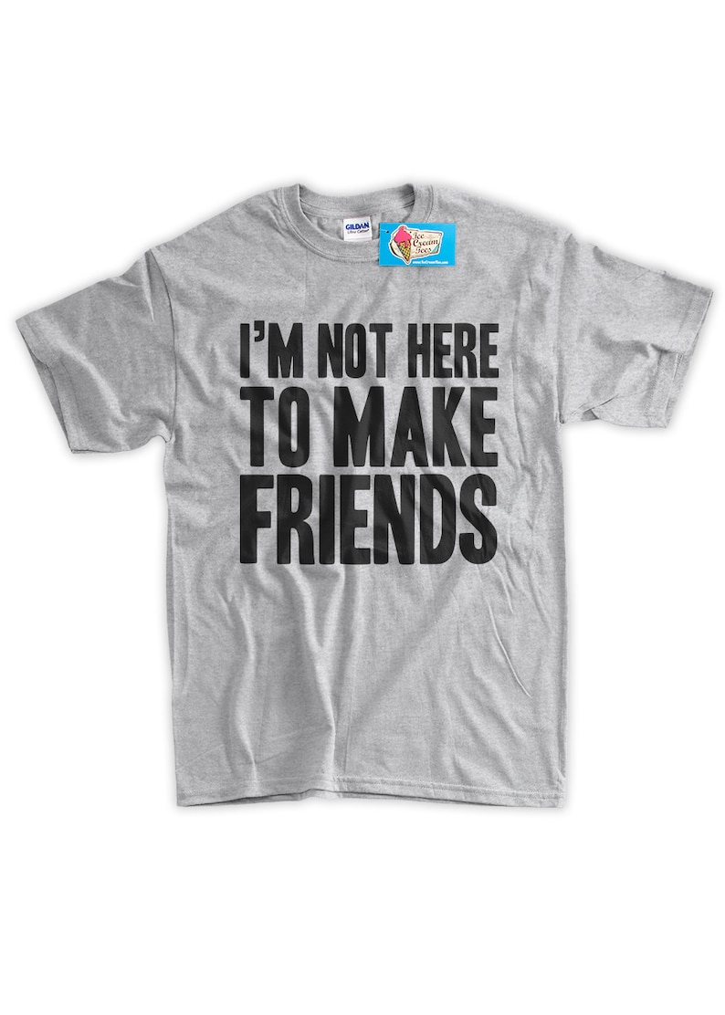 0f627cdc019 I'm NOT here to MAKE Friends T-Shirt Funny Reality Tv | Etsy