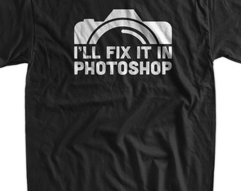 Funny Camera Photography T-Shirt Gifts For Photographers I'll Fix It In Photoshop T-Shirt  Tee Shirt T Shirt Mens Ladies Womens
