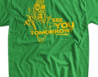 Funny Corn T-Shirt Corn See You Tomorrow T-Shirt Gifts for Dad Screen Printed T-Shirt Tee Shirt T Shirt Mens Ladies Womens