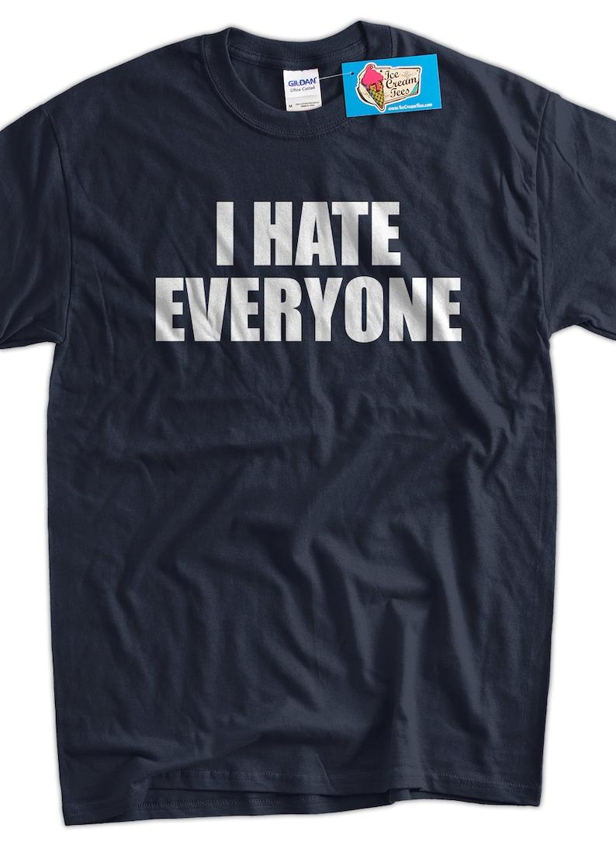 58c1a6db I hate everyone T-Shirt anti social grumpy Tshirt Tee Shirt | Etsy