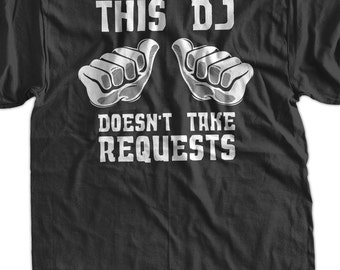 Funny DJ Request T-Shirt This DJ Doesn't Take Requests T-Shirt Screen Printed T-Shirt Tee Shirt Mens Ladies Womens Youth Kids
