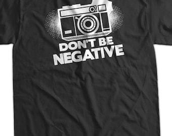 Camera T-Shirt Photography T-Shirt Gifts For Photographers Don't Be Negative T-Shirt  T-Shirt Tee Shirt T Shirt Mens Ladies Womens