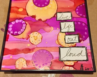 Live Life Out Loud Alcohol Ink Painting
