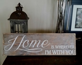 home is wherever im with you,   wood sign, wedding gift, sweet, white washed
