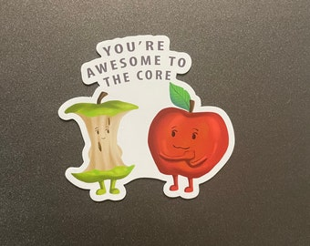 You're Awesome to the Core -Refrigerator Magnet - Teacher Gift - Kitchen Decor - Funny Magnet - Cute Magnet - Decorative Magnet - Pun Magnet