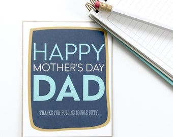 Funny Card for Dad. Happy Mothers Day Dad. Single Dad Card. Double Duty card for dad. Card for Dad.