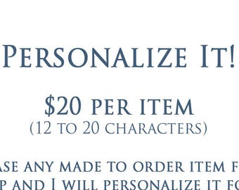 Personalization of ANY Made-To-Order Item from My Shop (12 to 20 Characters)