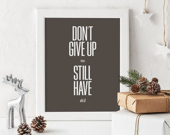 Peter Gabriel - Don't give up you still have us Print, Inspirational Words, Typography, Motivational Home Decor
