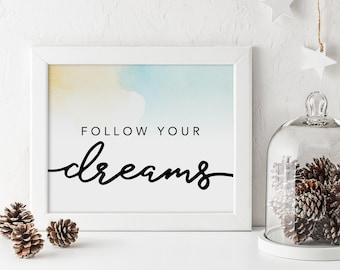 Follow your dreams Print, Inspirational Words, Watercolor Style, Typography Poster, Home Decor, Office or cubical Decor