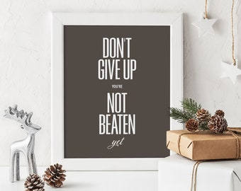 Peter Gabriel - Don't give up you're not beaten yet Print, Inspirational Words, Typography, Motivational Home Decor