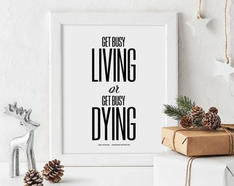 Shawshank Redemption - Get busy living or get busy dying, Movie Quote, Solid Print, Inspiration, Typography Print, Motivation, Wall Decor