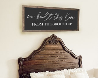 We Built This Love From the Ground Up | Wood Framed Sign | Bedroom Signs | Above the Bed | Farmhouse Signs | Farmhouse Bedroom