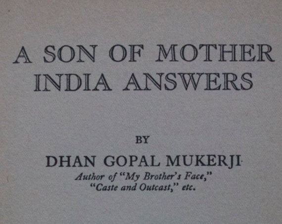 A Son of Mother India Answers by Dhan Gopal Mukerji