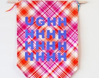 Wall Hanging Banner - UGHHHHHHHHHH