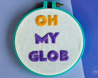 """Embroidery Art - Oh My Glob - 6"""""""