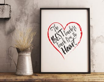 The Best Teachers teach from the Heart print, teacher appreciation, Educational quote, teacher gift, end of year gift for teacher, printable