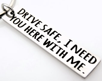 Drive Safe I need you here with me - Driver gift - Gift for Husband or Wife - Car Services - Frequent Driver - Laser Engraved Keychain