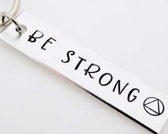 Be strong, Handstamped keychain, Addiction Recovery Symbol, Recovering alcoholic addict, substance abuse rehab, road to recover, stamped