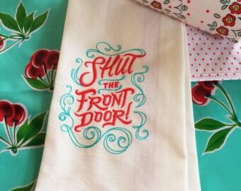 Shut the Front Door Tea Towel - Sassy Kitchen Towel