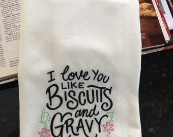 I Love You Like Biscuits and Gravy - Biscuit Lovers Embroidered Tea Towel