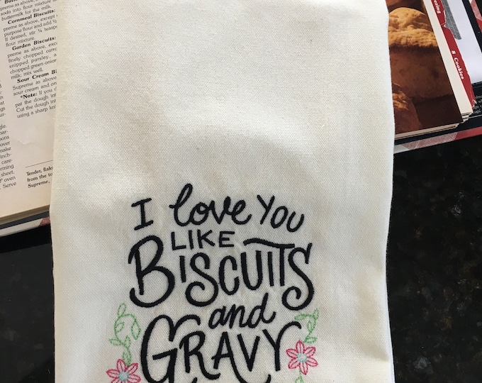 Featured listing image: I Love You Like Biscuits and Gravy - Biscuit Lovers Embroidered Tea Towel