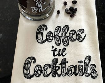 Coffee Til Cocktails Tea Towel - Coffee Lovers Embroidered Tea Towel