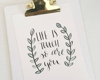 Life is Tough wall art | 5 x 7 Calligraphy quote with watercolor design | READY TO SHIP