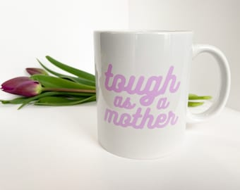 LIMITED EDITION | Tough as a Mother coffee mug