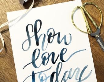 Show Love Today   8x 10 original indigo watercolor design   Not a print   READY TO SHIP