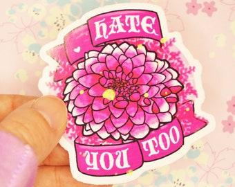 Hate You Too Vinyl Sticker. Weatherproof Sarcastic Flower Sticker. Rude Floral Decal. Adult Humor. Swear Words Snarky Sticker.