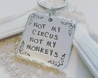 Not my circus not my monkeys hand stamped keyring keychain,  gift, Valentines